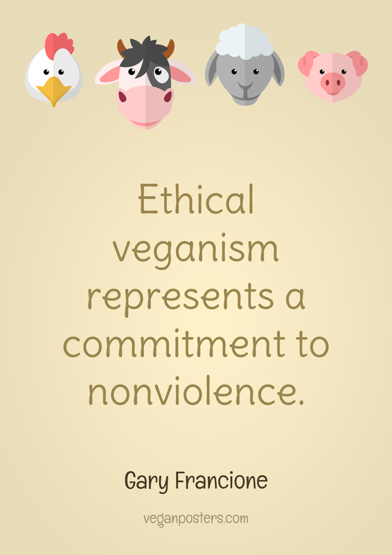 Ethical veganism represents a commitment to nonviolence.
