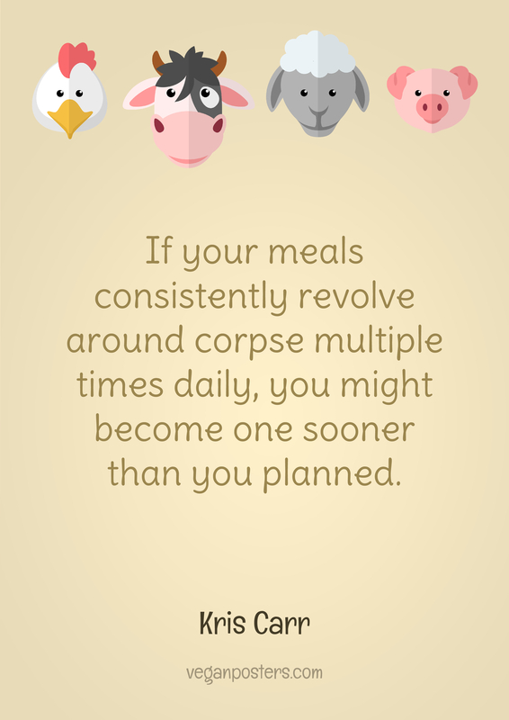 If your meals consistently revolve around corpse multiple times daily, you might become one sooner than you planned.