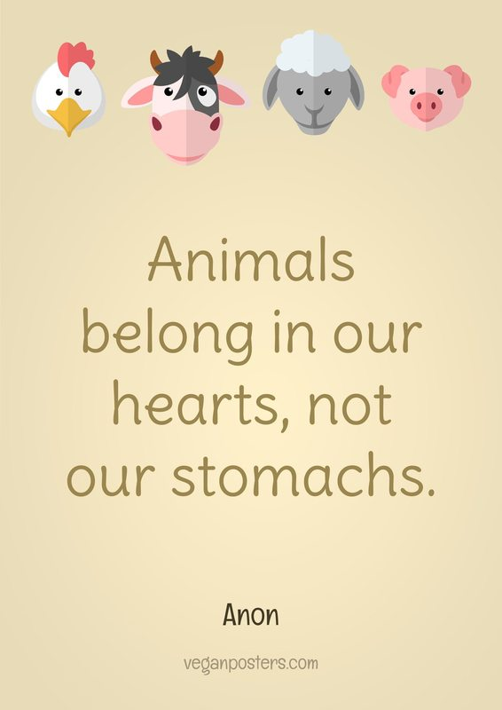 Animals belong in our hearts, not our stomachs.