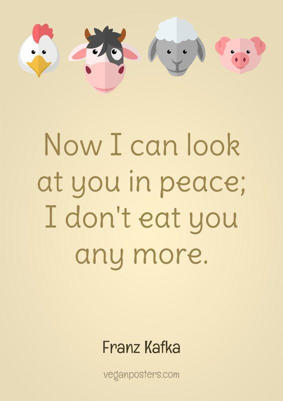 Now I can look at you in peace; I don't eat you any more.