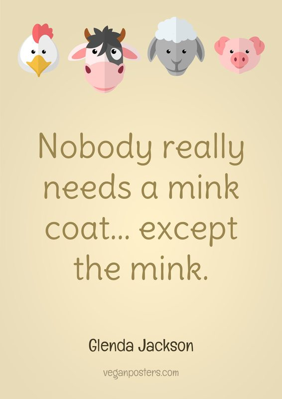 Nobody really needs a mink coat... except the mink.
