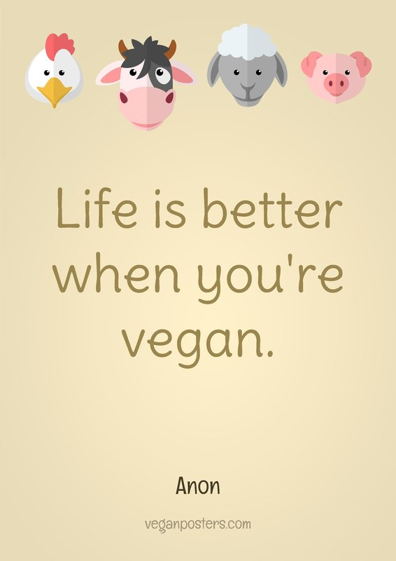 Life is better when you're vegan.