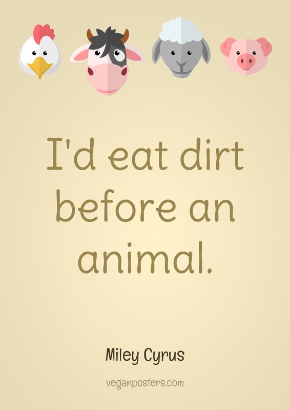 I'd eat dirt before an animal.