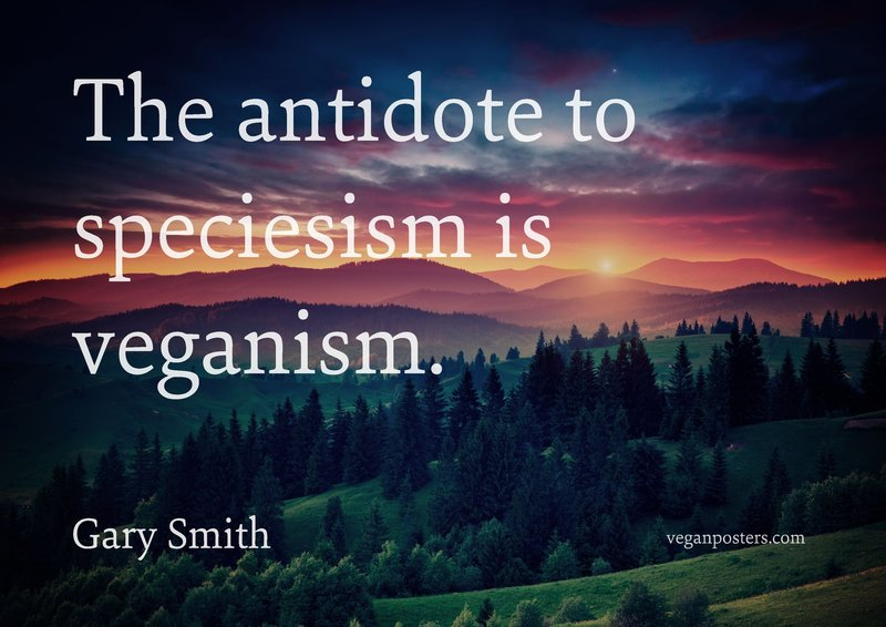 The antidote to speciesism is veganism.
