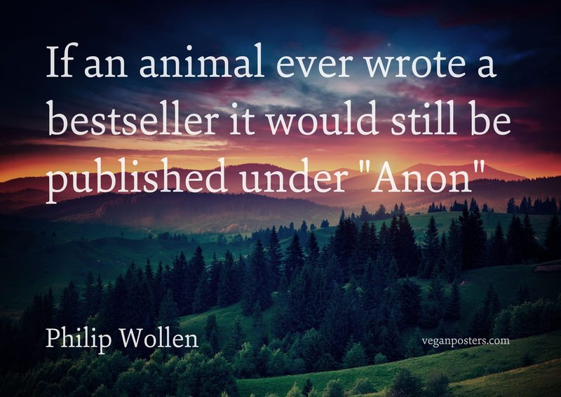 "If an animal ever wrote a bestseller it would still be published under ""Anon"""