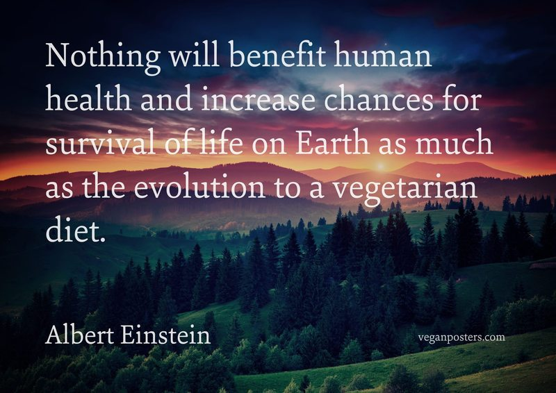 Nothing will benefit human health and increase chances for survival of life on Earth as much as the evolution to a vegetarian diet.