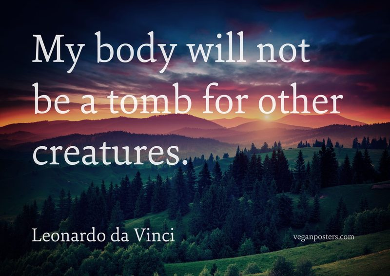 My body will not be a tomb for other creatures.