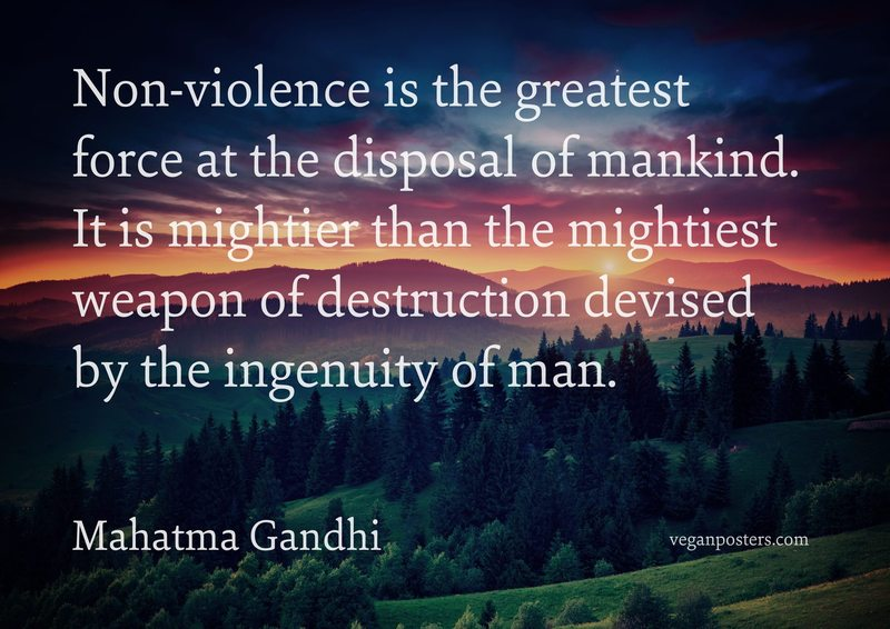 Non-violence is the greatest force at the disposal of mankind. It is mightier than the mightiest weapon of destruction devised by the ingenuity of man.