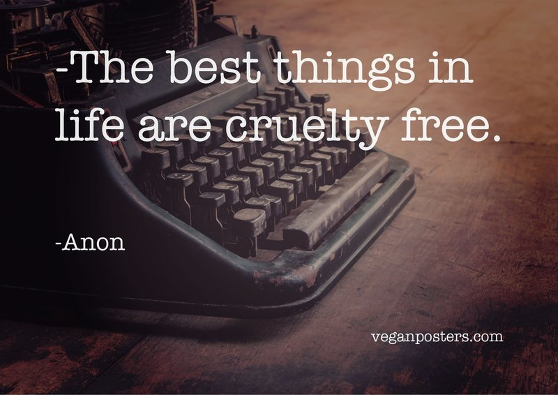 The best things in life are cruelty free.