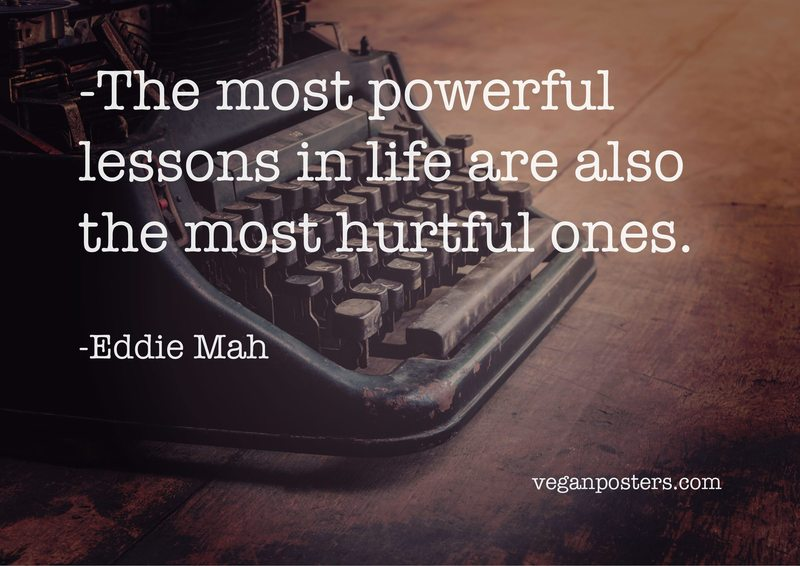 The most powerful lessons in life are also the most hurtful ones.