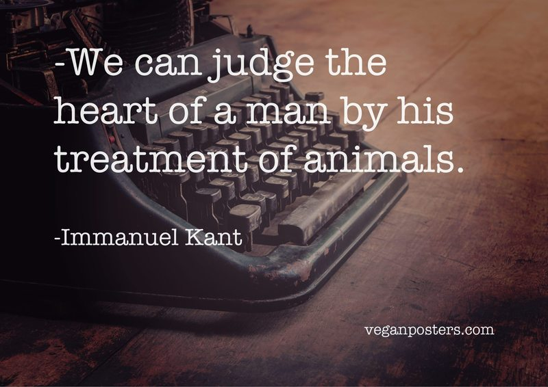 We can judge the heart of a man by his treatment of animals.