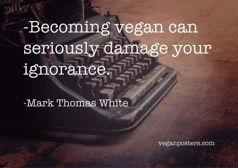 Becoming vegan can seriously damage your ignorance.
