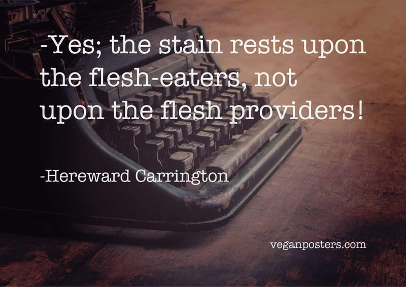 Yes; the stain rests upon the flesh-eaters, not upon the flesh providers!