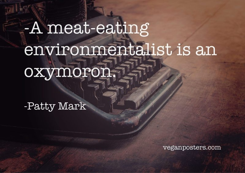 A meat-eating environmentalist is an oxymoron.