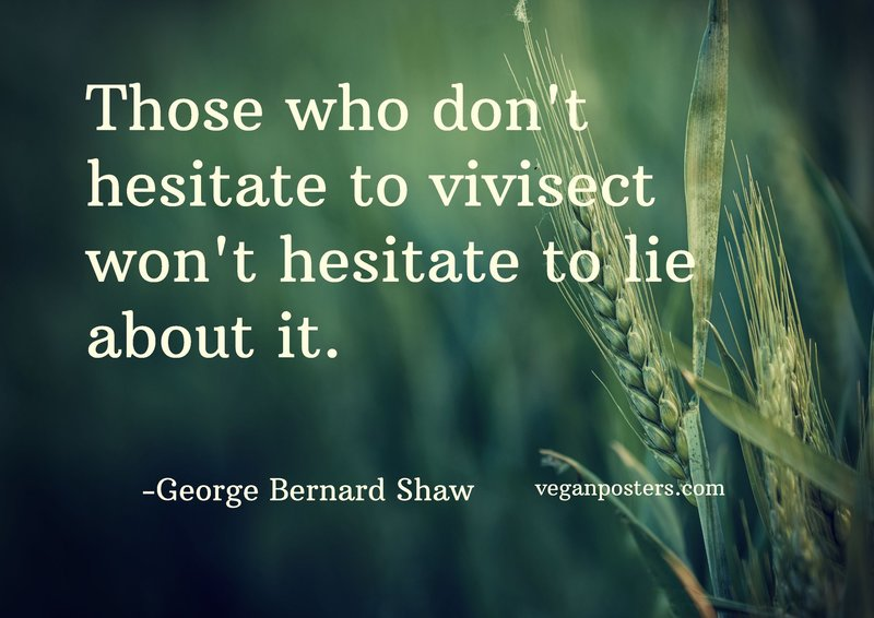 Those who don't hesitate to vivisect won't hesitate to lie about it.