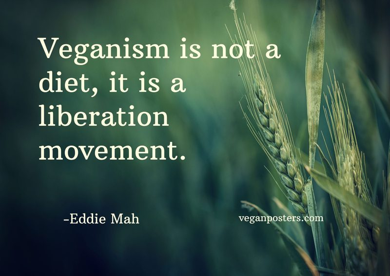 Veganism is not a diet, it is a liberation movement.