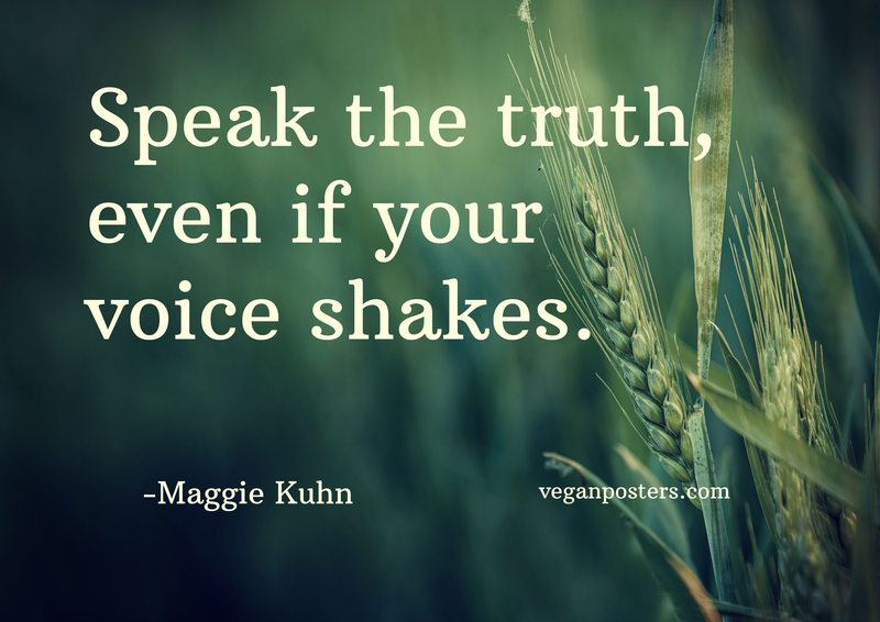 speak the truth  even if your voice