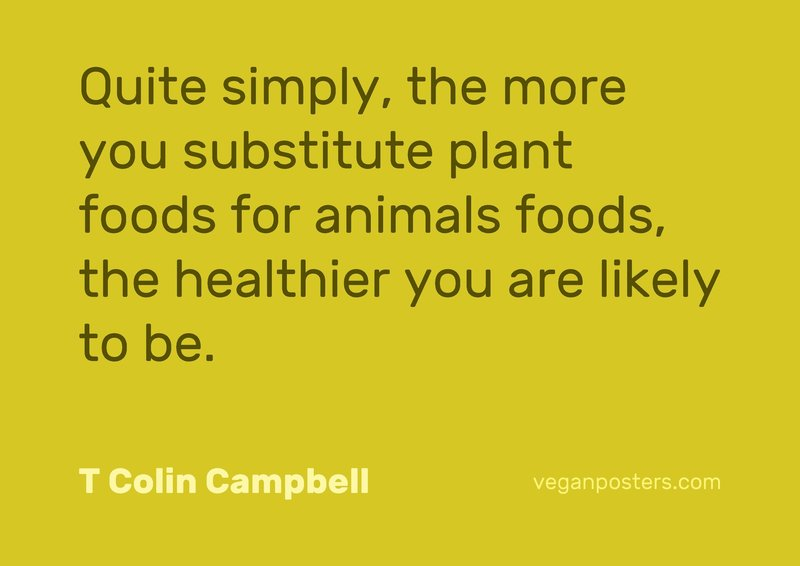 Quite simply, the more you substitute plant foods for animals foods, the healthier you are likely to be.