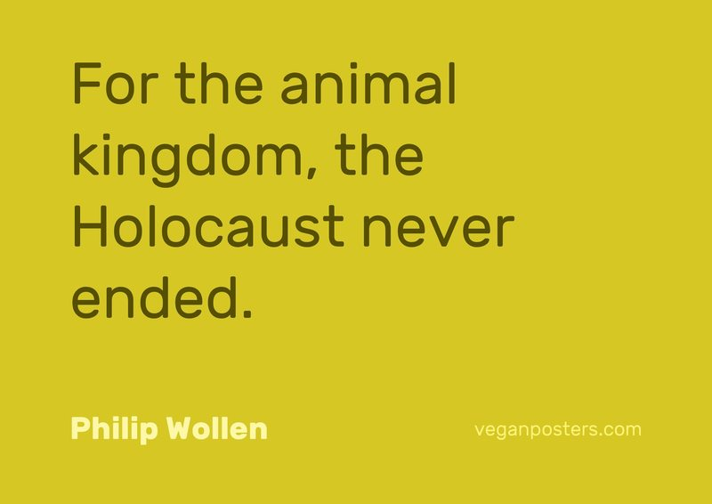 For the animal kingdom, the Holocaust never ended.