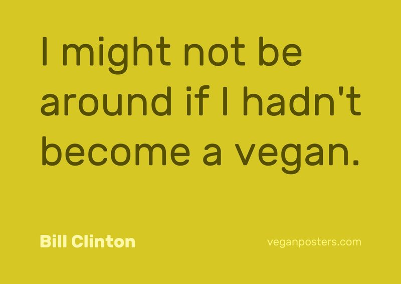 I might not be around if I hadn't become a vegan.