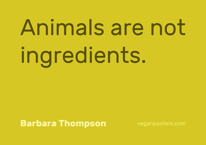 Animals are not ingredients.