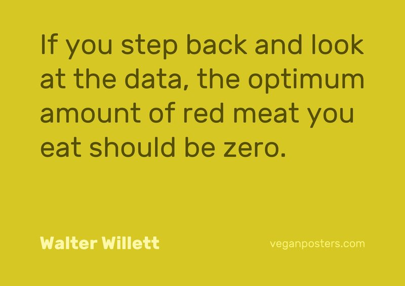 If you step back and look at the data, the optimum amount of red meat you eat should be zero.
