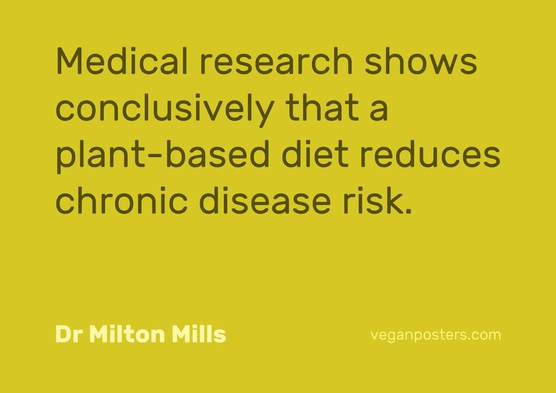 Medical research shows conclusively that a plant-based diet reduces chronic disease risk.