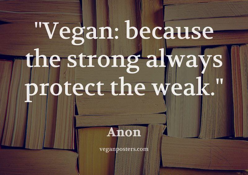 Vegan: because the strong always protect the weak.