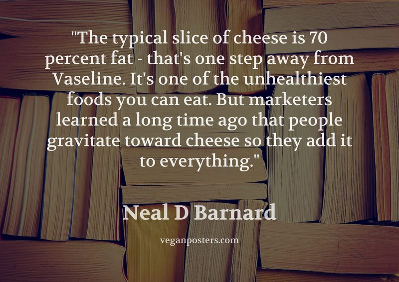 The typical slice of cheese is 70 percent fat - that's one step away from Vaseline. It's one of the unhealthiest foods you can eat. But marketers learned a long time ago that people gravitate toward cheese so they add it to everything.