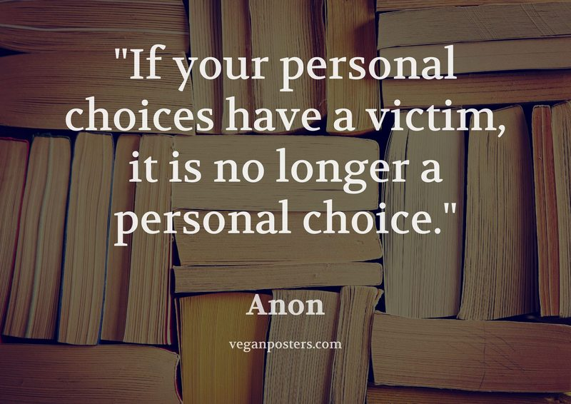 If your personal choices have a victim, it is no longer a personal choice.