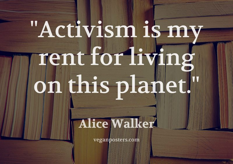Activism is my rent for living on this planet.