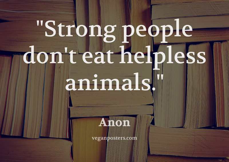 Strong people don't eat helpless animals.