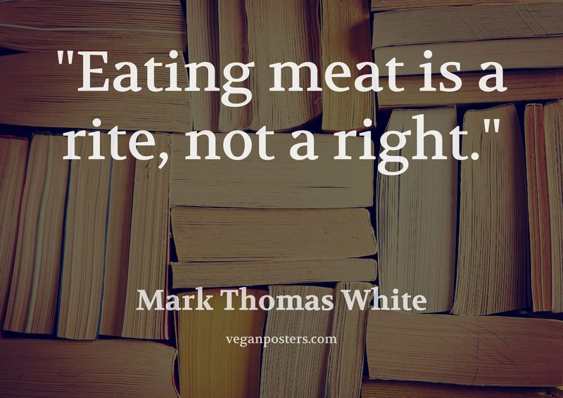 Eating meat is a rite, not a right.