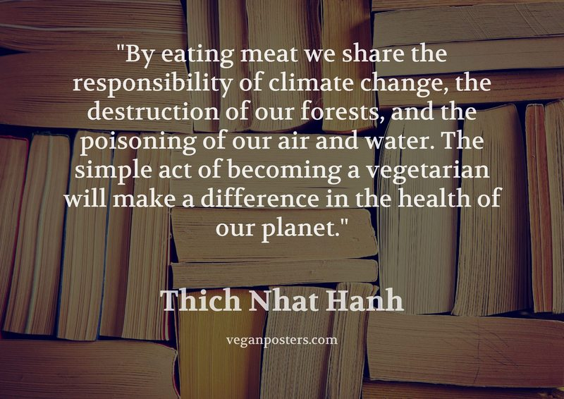 By eating meat we share the responsibility of climate change, the destruction of our forests, and the poisoning of our air and water. The simple act of becoming a vegetarian will make a difference in the health of our planet.