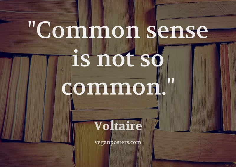 Common sense is not so common.