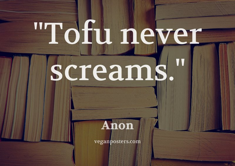Tofu never screams.