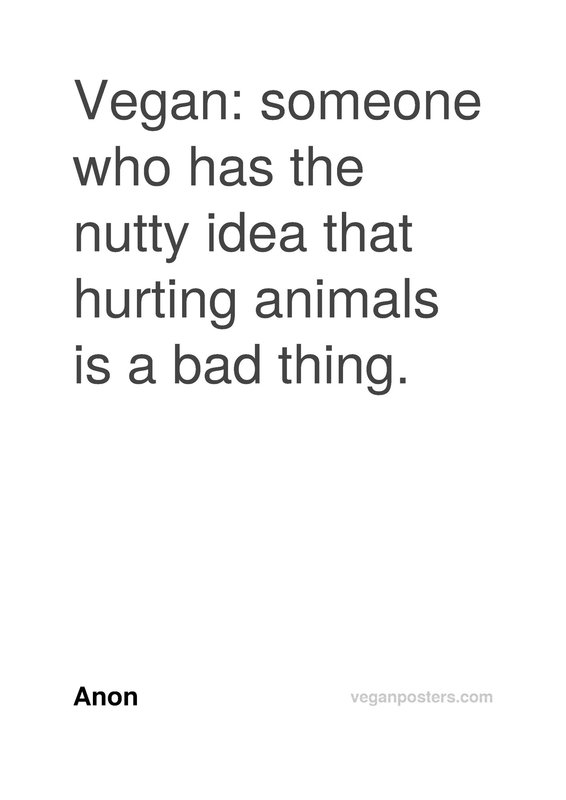 Vegan: someone who has the nutty idea that hurting animals is a bad thing.