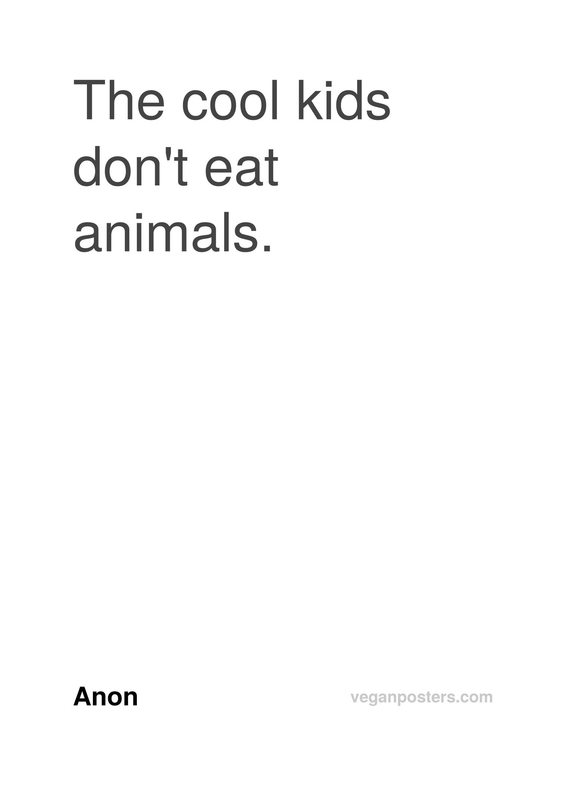 The cool kids don't eat animals.