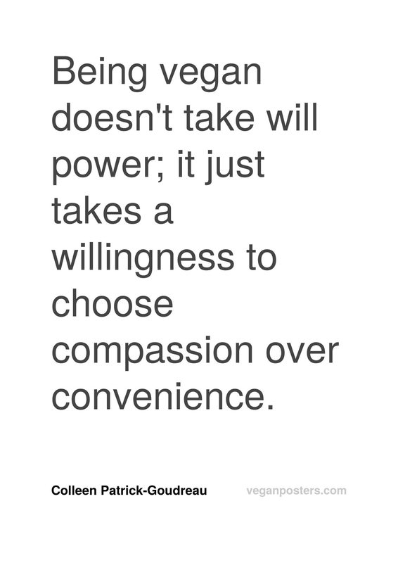 Being vegan doesn't take will power; it just takes a willingness to choose compassion over convenience.