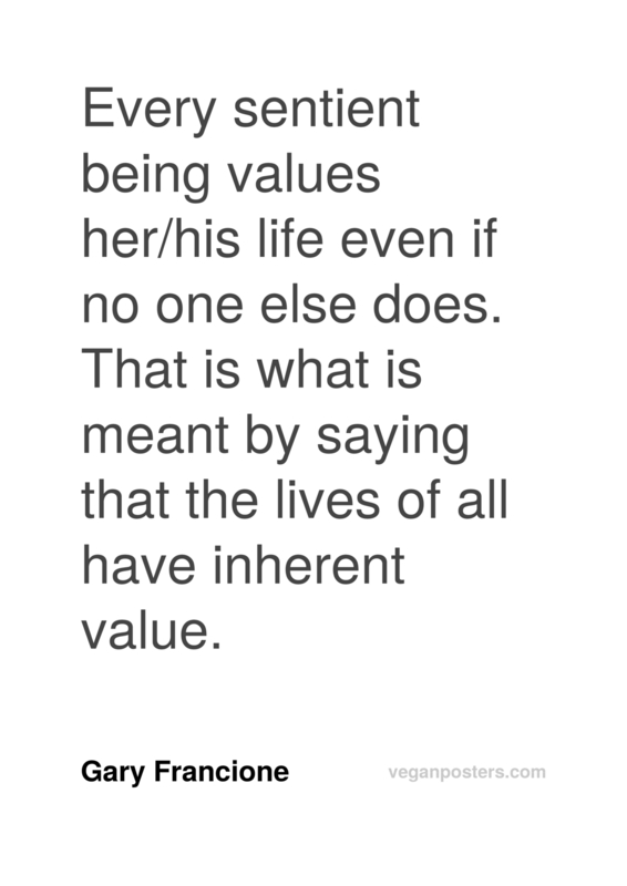 Every sentient being values her/his life even if no one else does. That is what is meant by saying that the lives of all have inherent value.