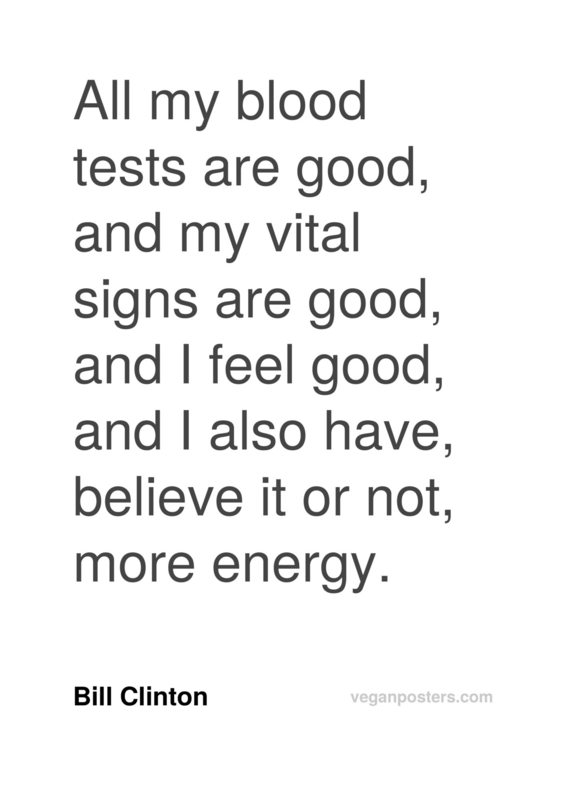 All my blood tests are good, and my vital signs are good, and I feel good, and I also have, believe it or not, more energy.