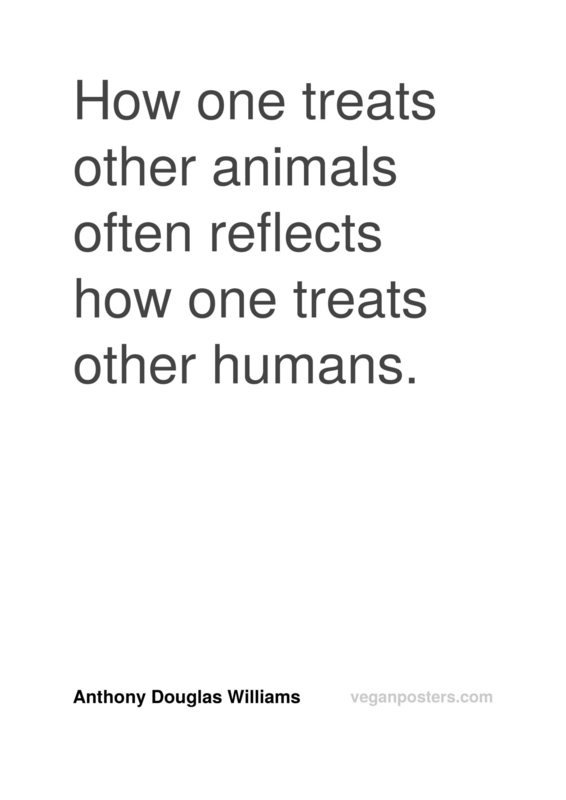 How one treats other animals often reflects how one treats other humans.