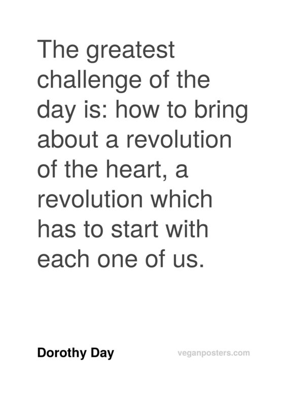 The greatest challenge of the day is: how to bring about a revolution of the heart, a revolution which has to start with each one of us.