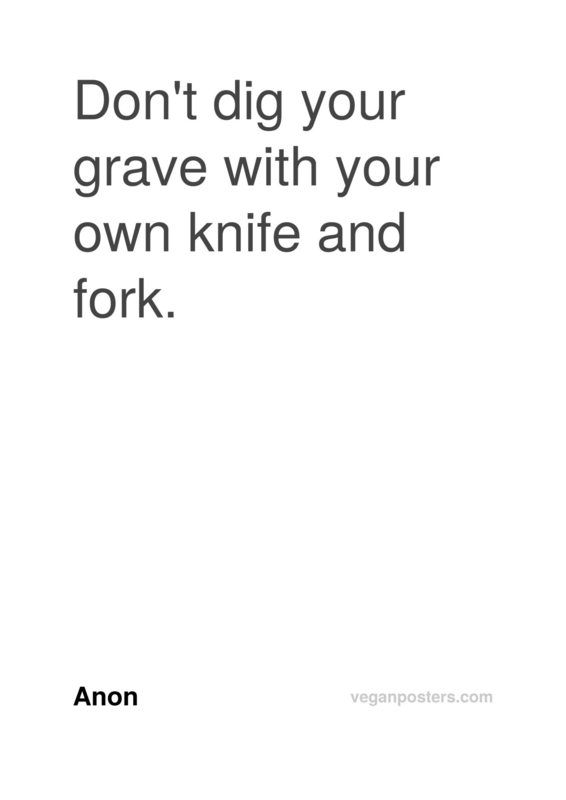 Don't dig your grave with your own knife and fork.
