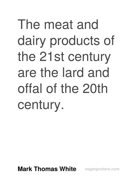 The meat and dairy products of the 21st century are the lard and offal of the 20th century.