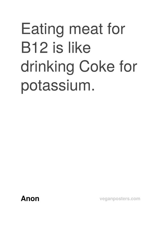 Eating meat for B12 is like drinking Coke for potassium.