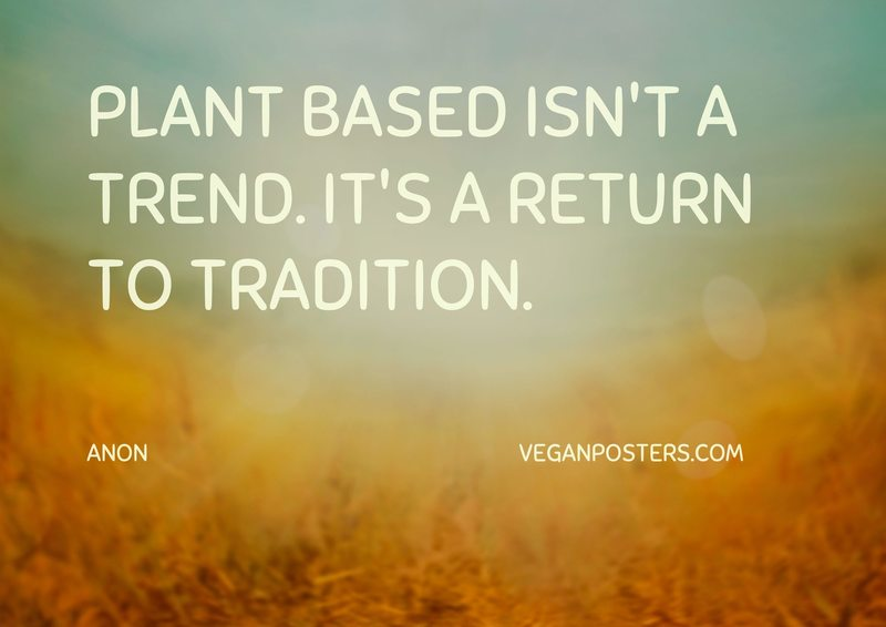 Plant based isn't a trend. It's a return to tradition.