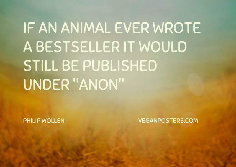 """If an animal ever wrote a bestseller it would still be published under """"Anon"""""""