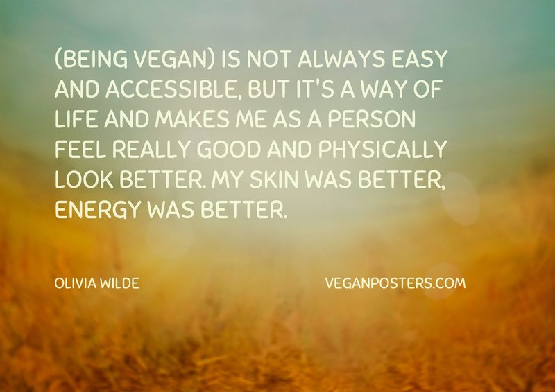 (Being vegan) is not always easy and accessible, but it's a way of life and makes me as a person feel really good and physically look better. My skin was better, energy was better.