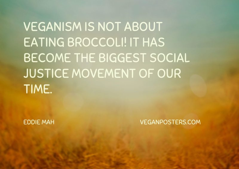 Veganism is not about eating broccoli! It has become the biggest social justice movement of our time.